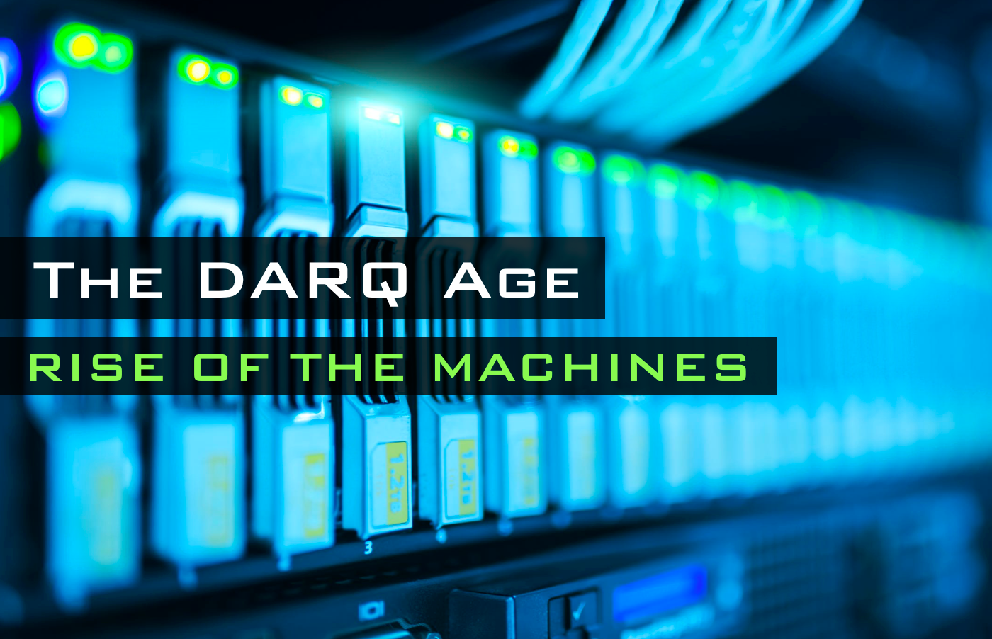 DARQ AGE: Rise of the Machines
