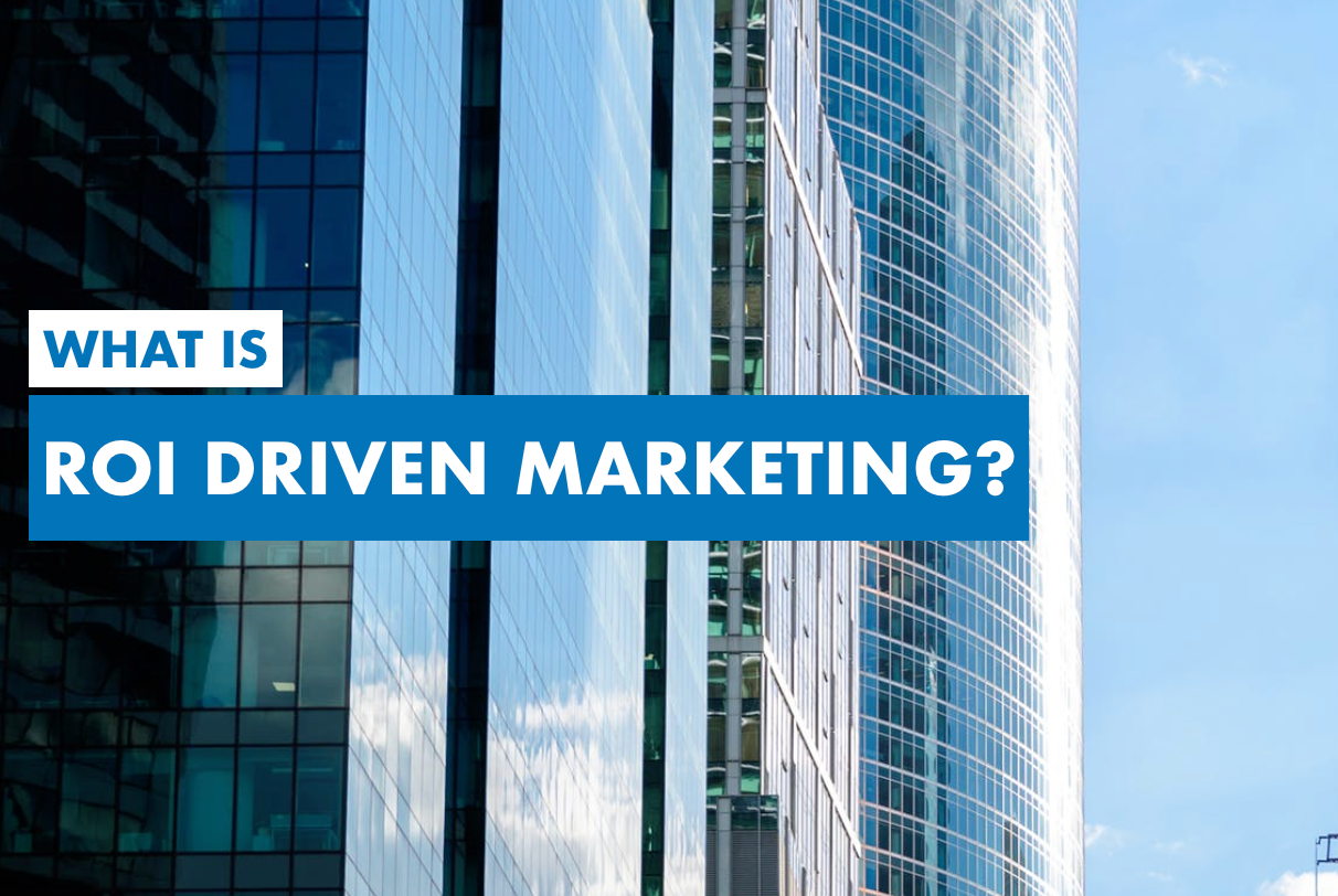 What is ROI Driven Marketing?