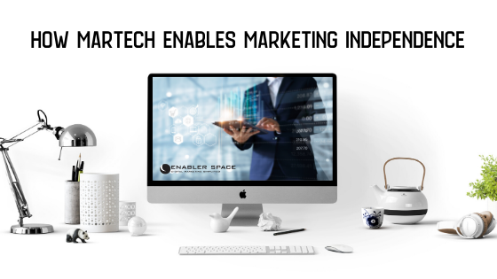How MarTech Enables Marketing Independence