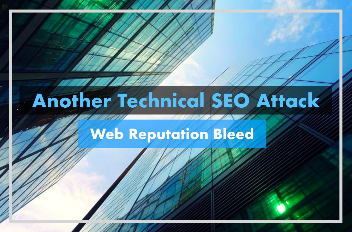 Technical SEO Attack - Web Reputation Bleed